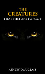 The Creatures That History Forgot by Ashley Douglass
