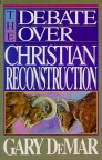 Debate Over Christian Reconstruction by Gary DeMar