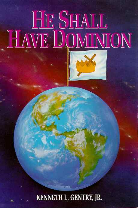 He Shall Have Dominion by Kenneth L. Gentry, Jr