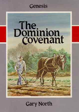 The Dominion Covenant: Genesis by Gary North