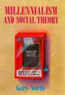 Millennialism And Social Theory by Gary North