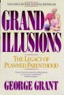 Grand Illusions by George Grant