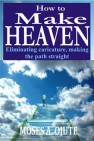 How To Make Heaven by Moses A. Ojute