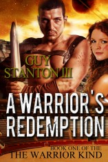 A Warrior's Redemption (The Warrior Kind, Book #1) by Guy Stanton III