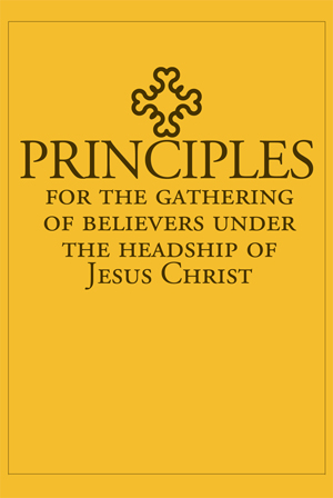 Principles for the Gathering of Believers Under the Headship of Jesus Christ by Gospel Fellowships