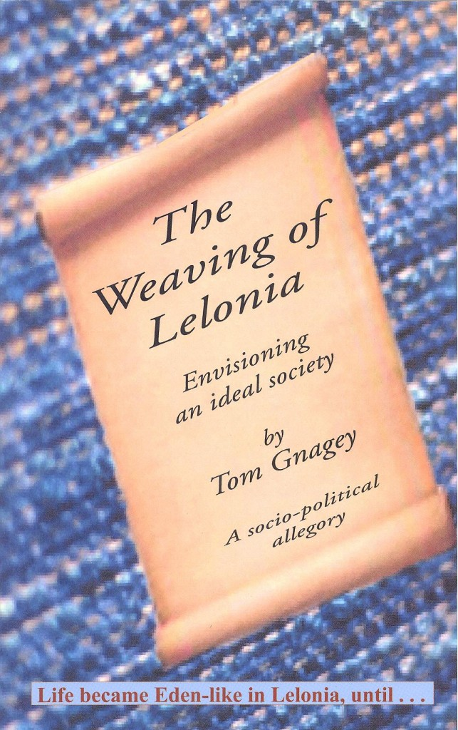 The Weaving of Lelonia: Envisaging an Ideal Society by Tom Gnagey
