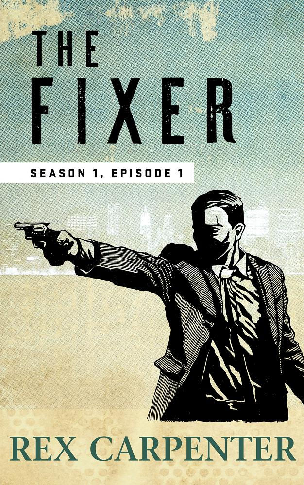 The Fixer, Season 1, Episode 1 by Rex Carpenter