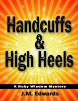Handcuffs & High Heels: A Ruby Wisdom Mystery by J.M. Edwards