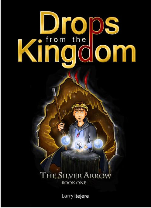 The Silver Arrow (Drops from the Kingdom Book 1) by Larry Itejere