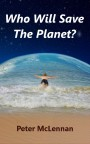 Who Will Save The Planet? by Peter McLennan