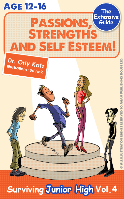Passions, Strengths & Self Esteem! Surviving Junior High by Dr. Orly Katz