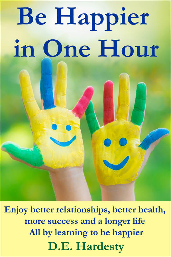 Be Happier in One Hour by D.E. Hardesty