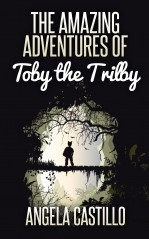 The Amazing Adventures of Toby the Trilby by Angela Castillo