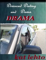 Divorced Dating and Damn Drama by Kat Lehto