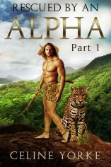 Rescued By An Alpha Part One by Celine Yorke