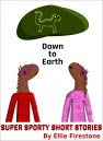 Super Sporty Short Stories: Down to Earth by