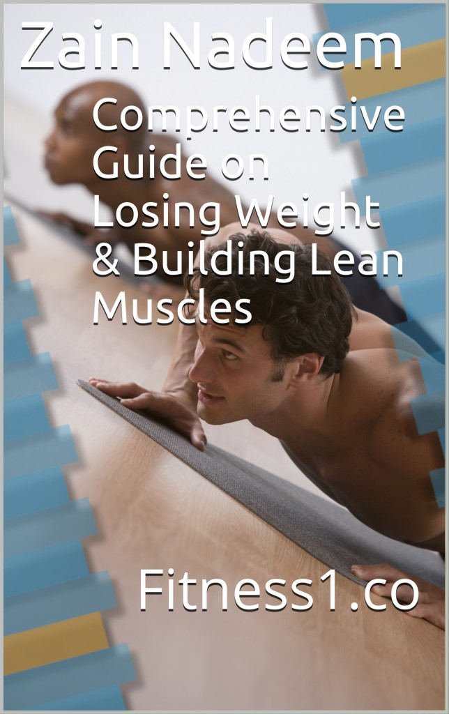 Comprehensive Guide on Losing Weight & Building Lean Muscles by Zain Nadeem