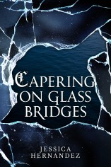 Capering on Glass Bridges by Jessica Hernandez