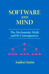 Software and Mind: The Mechanistic Myth and Its Consequences by Andrei Sorin