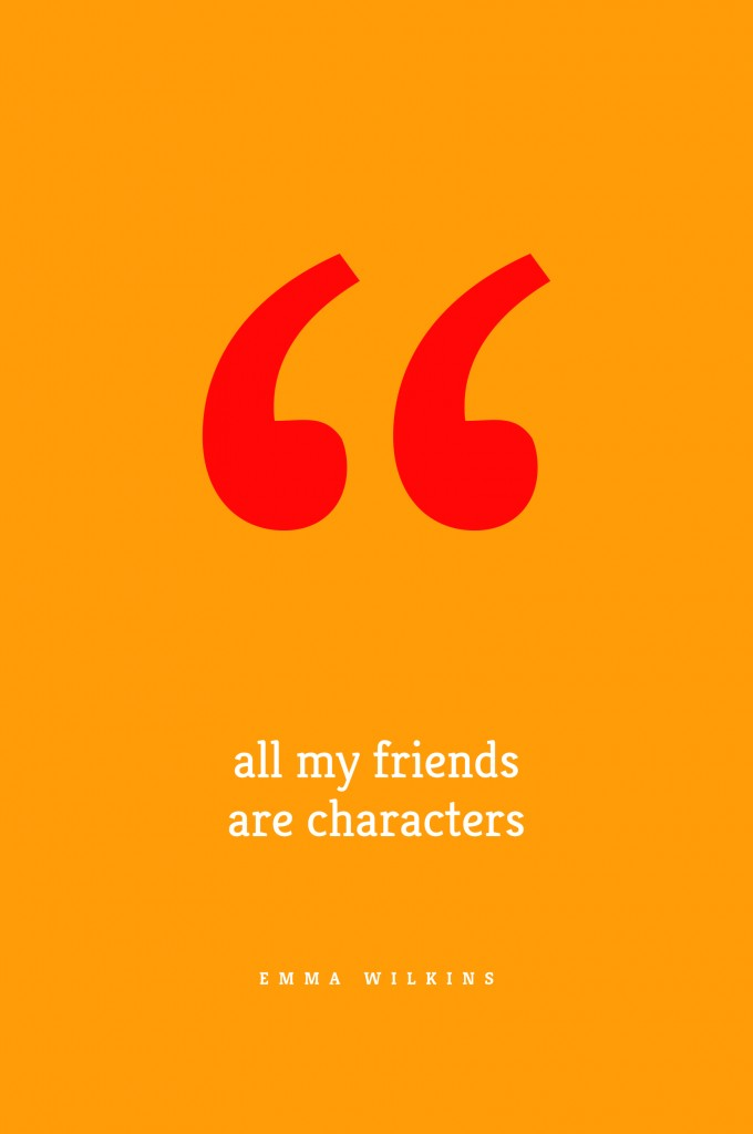 All My Friends Are Characters by Emma Wilkins