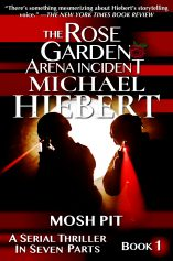 Mosh Pit (The Rose Garden Arena Incident, Book 1) by Michael Hiebert