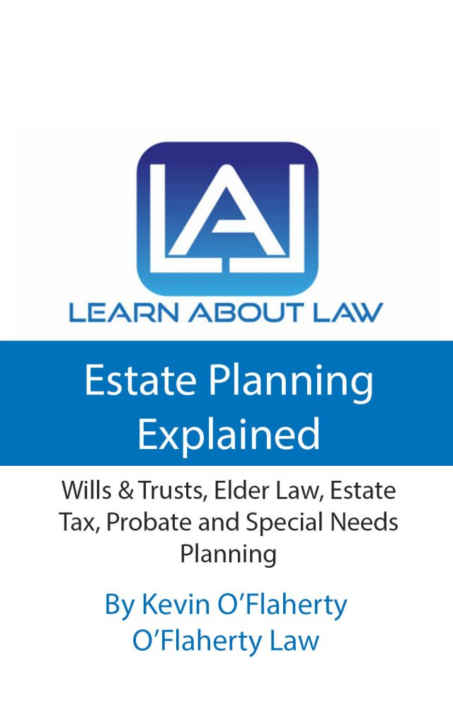 Estate Planning Explained: Estate Planning Explained – Wills & Trusts, Elder Law, Estate Tax, Probate And Special Needs Planning by Kevin O'Flaherty