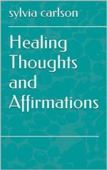 Healing Thoughts and Affirmations by Sylvia Carlson