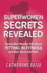 Superwomen Secrets Revealed: Successful Women Talk About Fitting in Fitness and Dare You to Join Them by