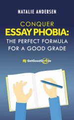 Conquer Essay Phobia: Perfect Formula for a Good Grade! by Natalie Andersen